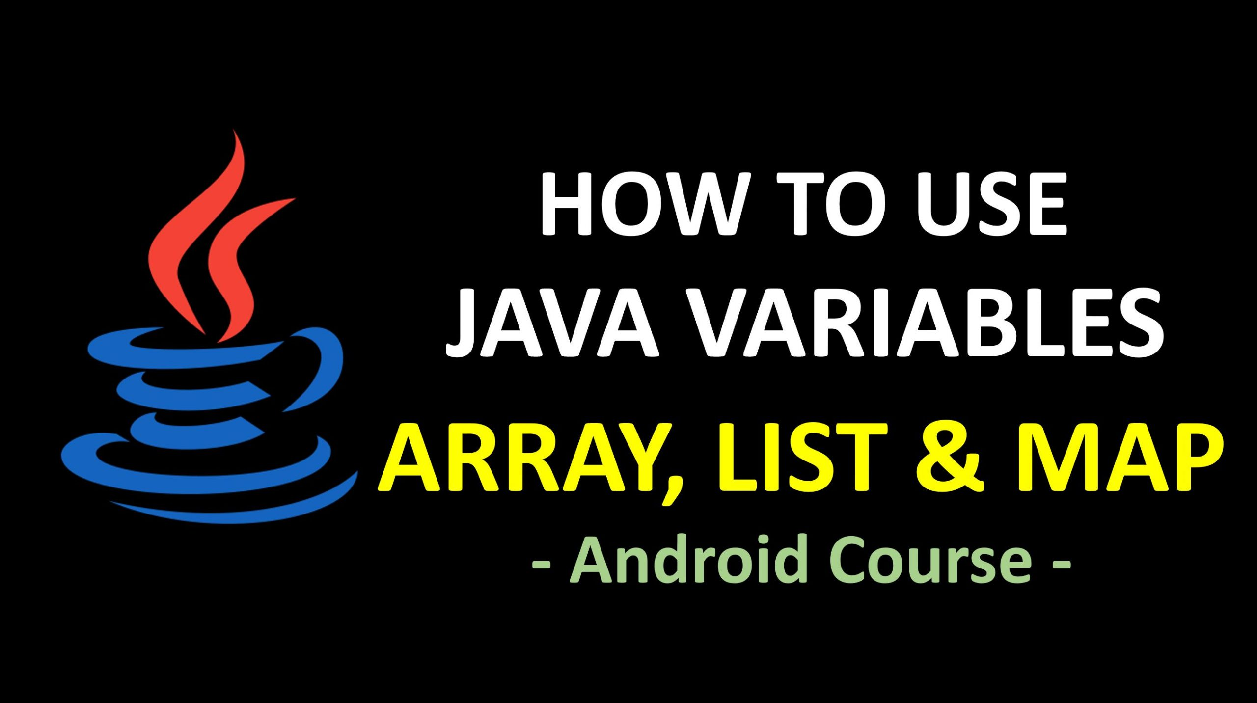 Android Course - How to use Java Variable Array List and Map