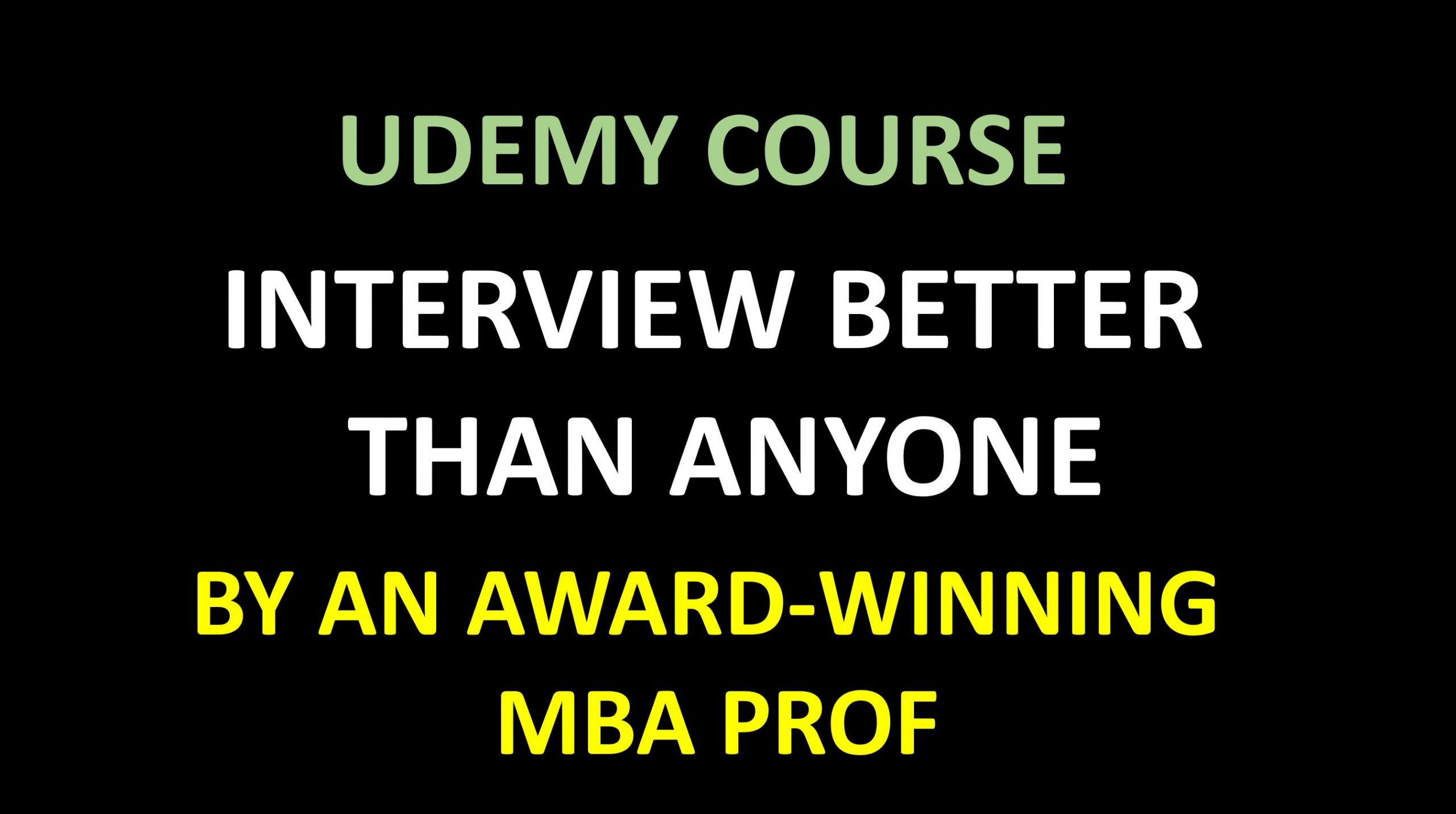 INTERVIEW BETTER THAN ANYONE - BY AN AWARD-WINNING MBA PROF