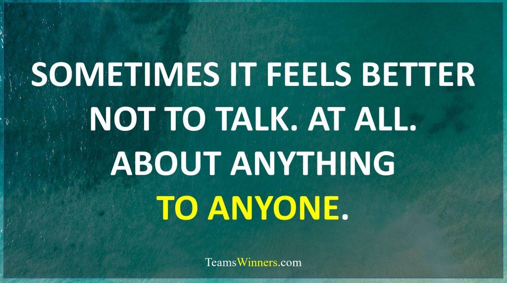 Sometimes it feels better not to talk