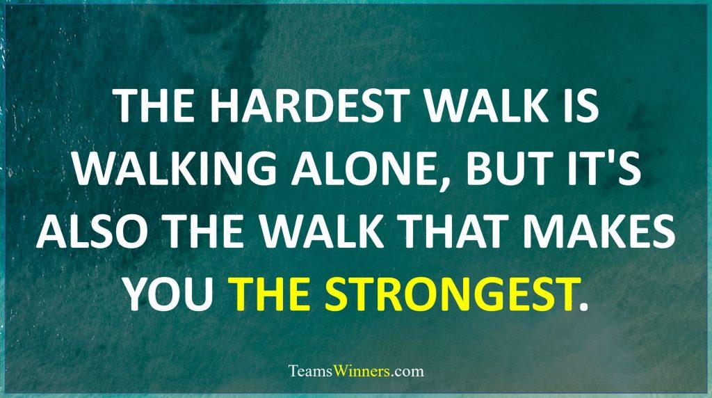 The hardest walk is walking alone
