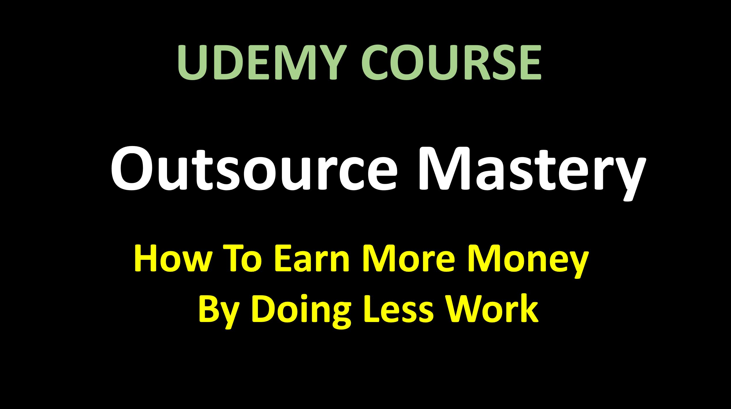 Udemy How To Earn More Money By Doing Less Work