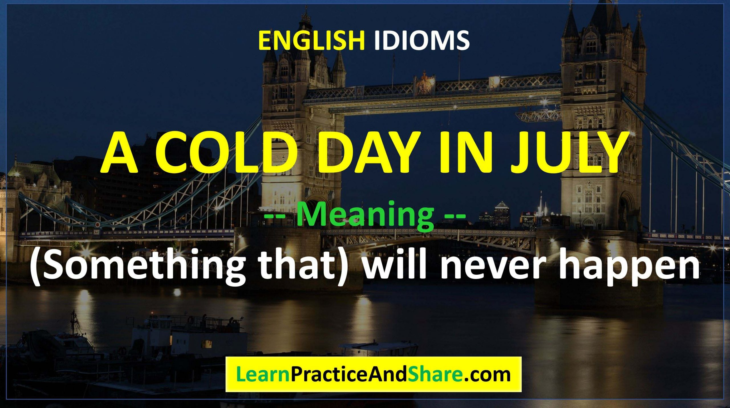 English Idiom - A Cold Day In July