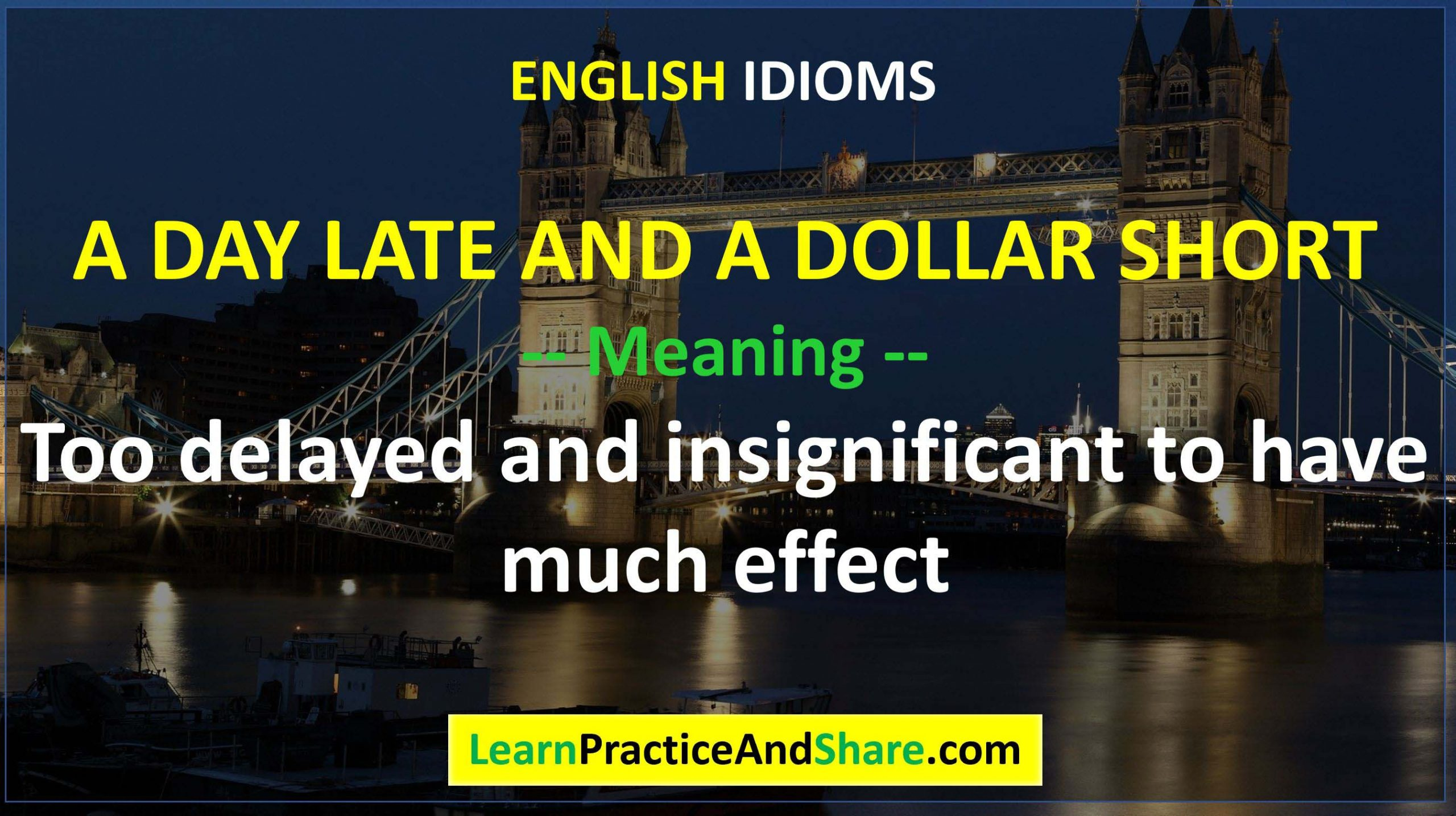 English Idiom - A Day Late And A Dollar Short