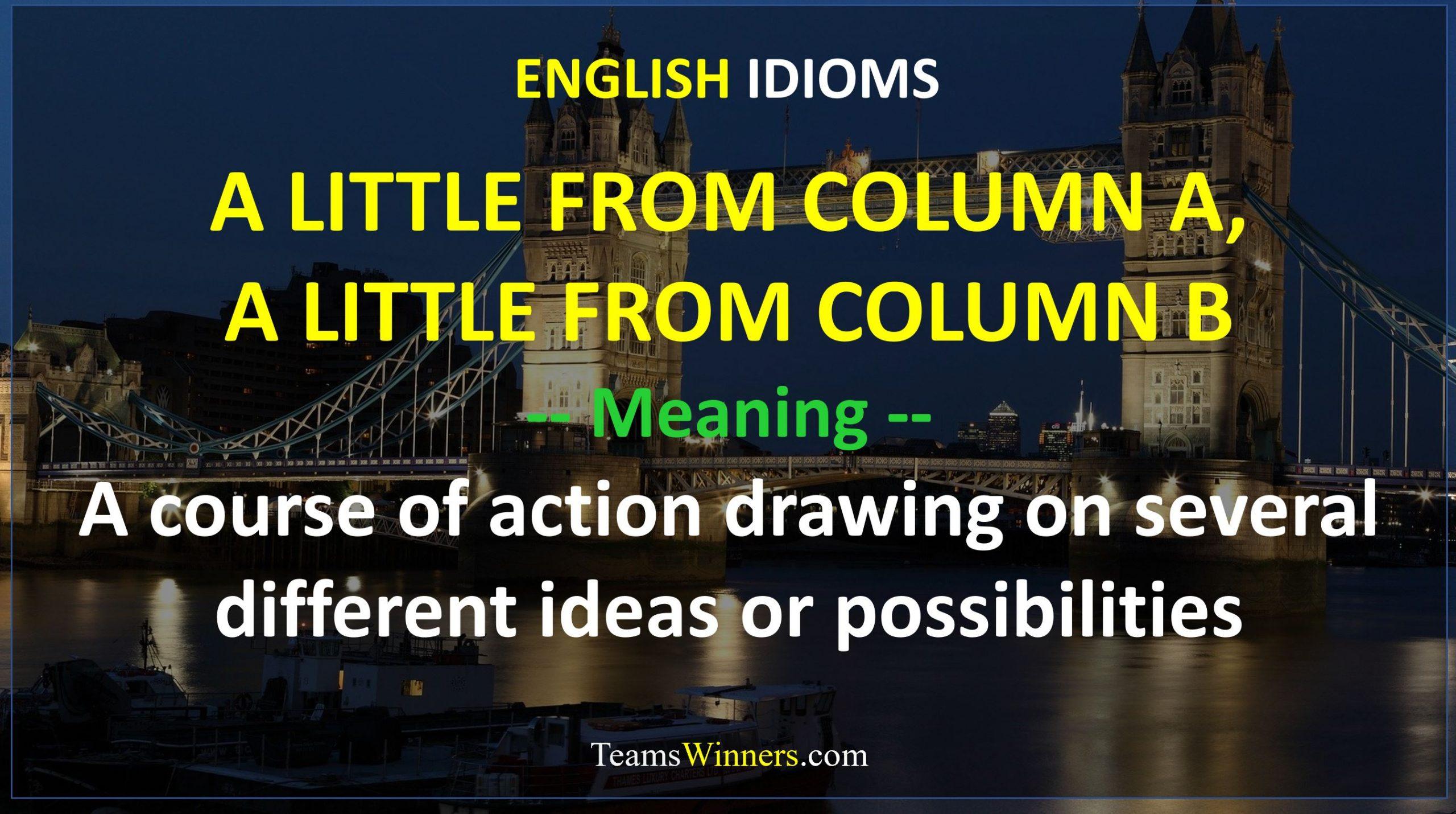 English Idiom - A Little From Column A