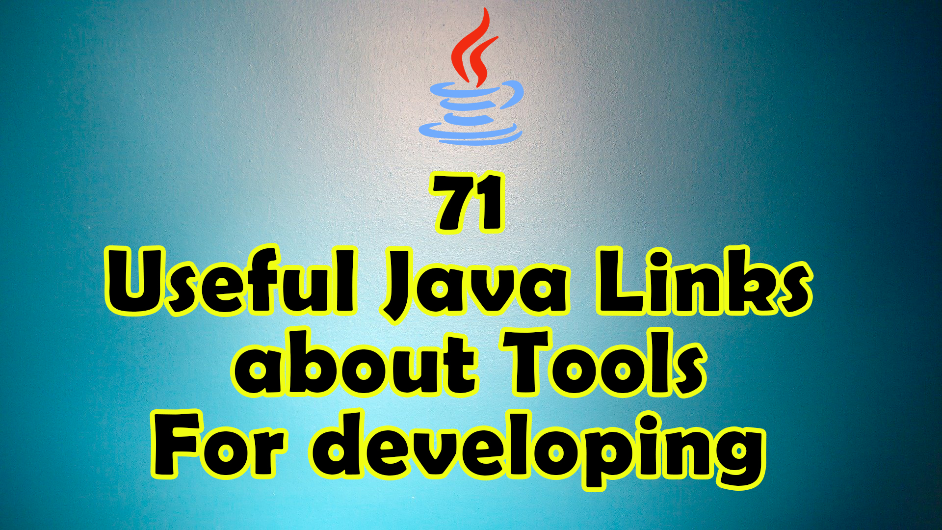 More Than 71 Useful Java Links About Tools for Developing