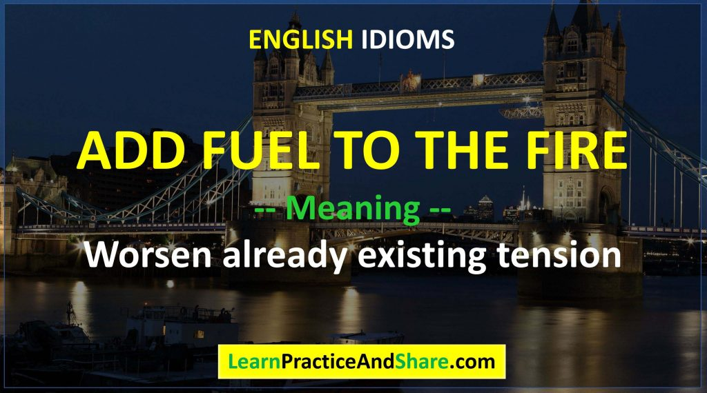 English Idiom – Add Fuel To The Fire