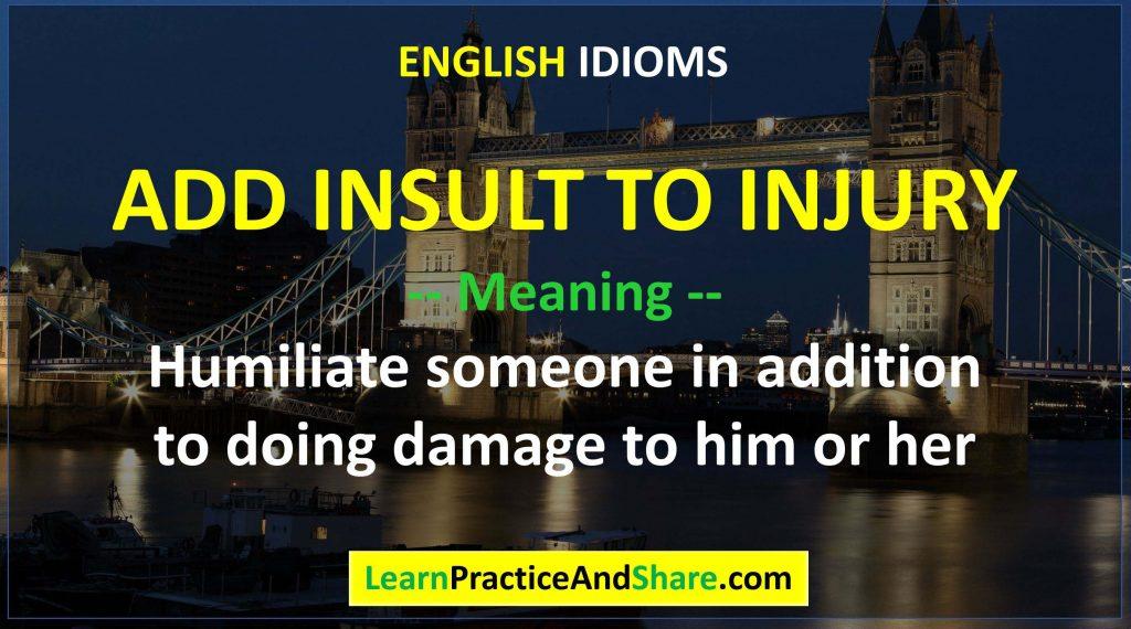 English Idiom – Add Insult To Injury – Mean 2