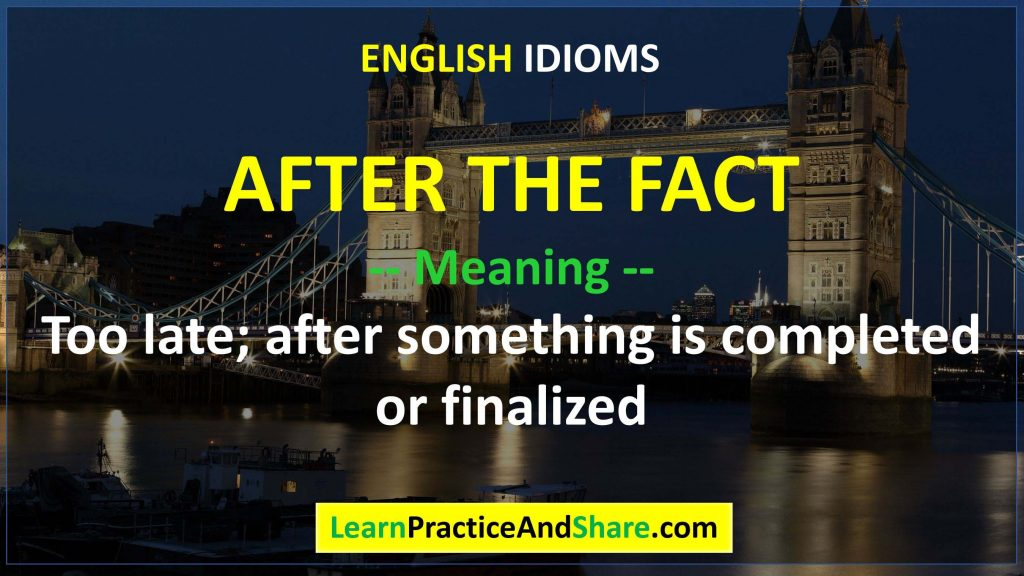 English Idiom – After The Fact