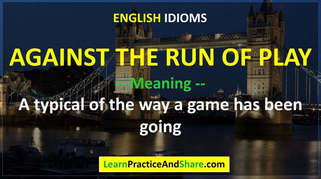 English Idiom – Against The Run Of Play