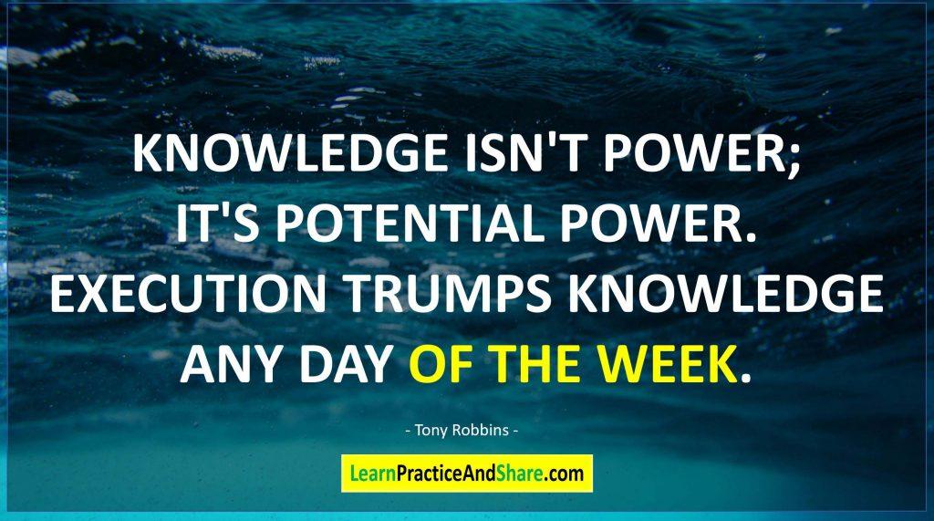 Tony Robbins - Knowledge isn't power, it's potential power