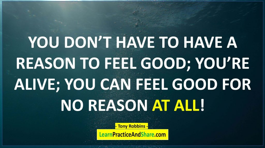 Tony Robbins - You don't have to have reason to feel good