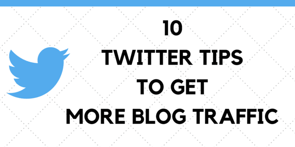 10-twitter-tips-to-get-more-blog-traffic-from-twitter