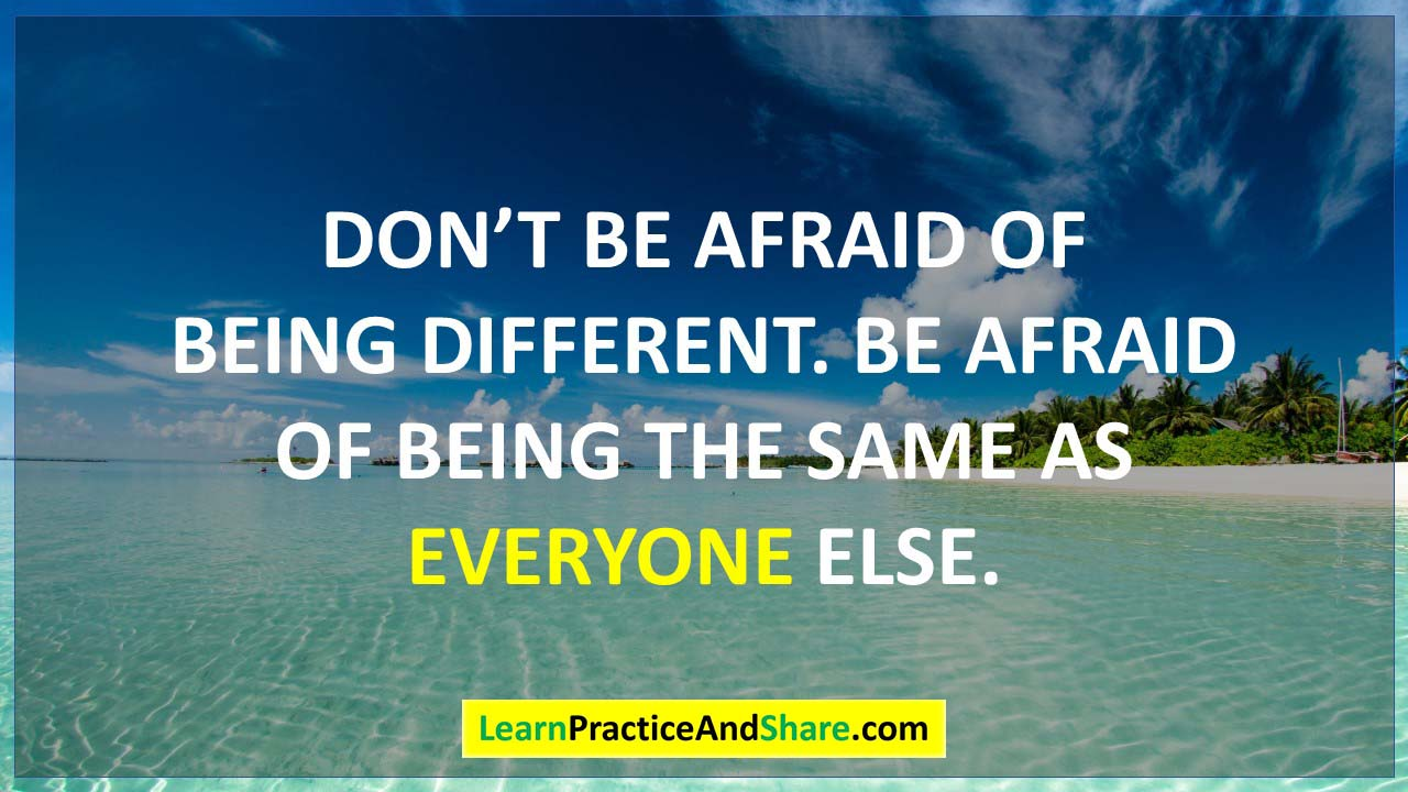 Dont' be afraid of being different.