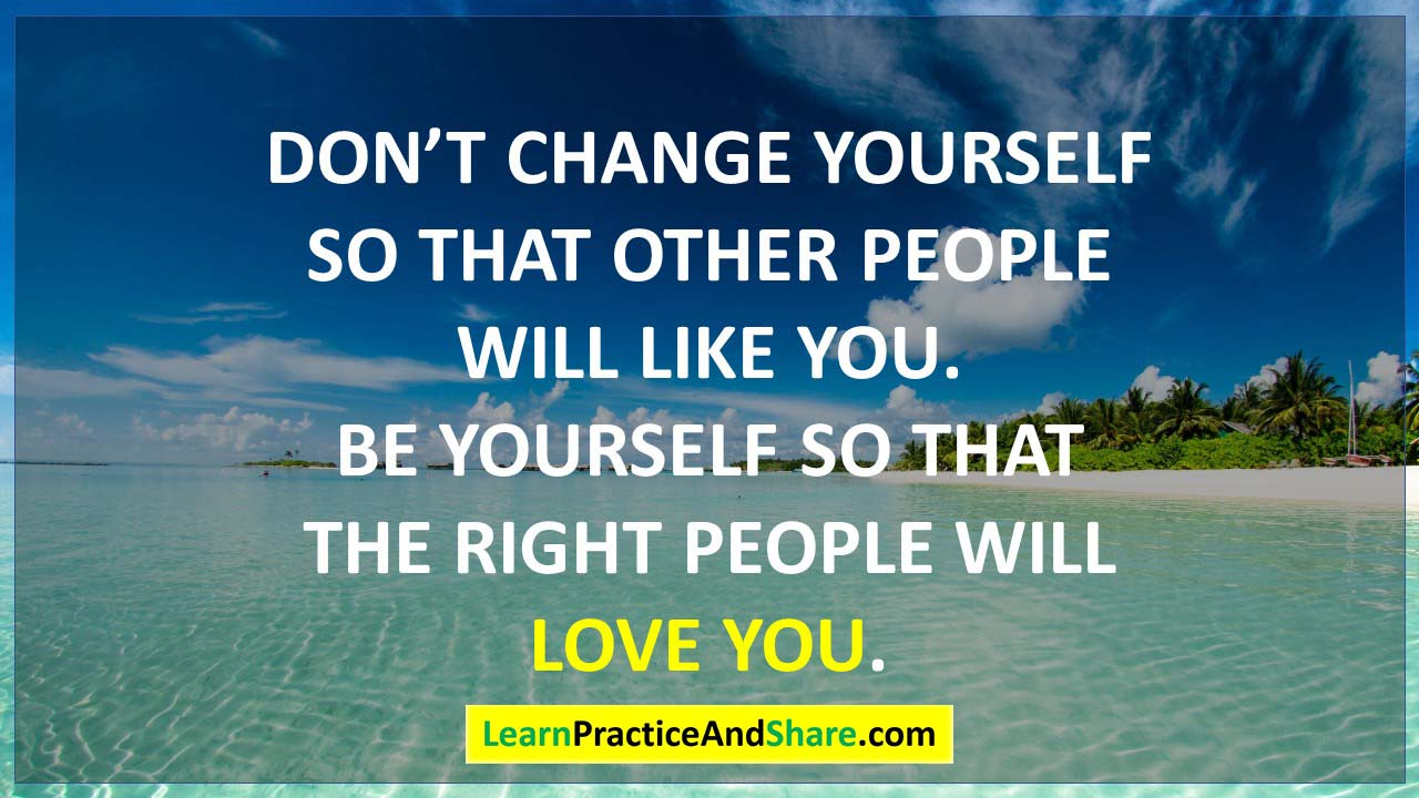 Don't change yourself so that other people