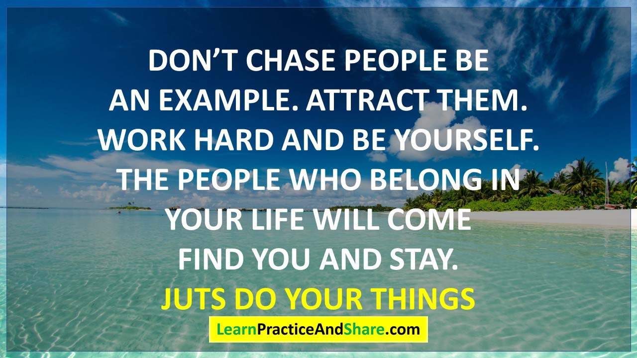 Don't chase people be an example