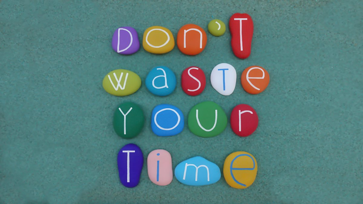 Don't wast your time