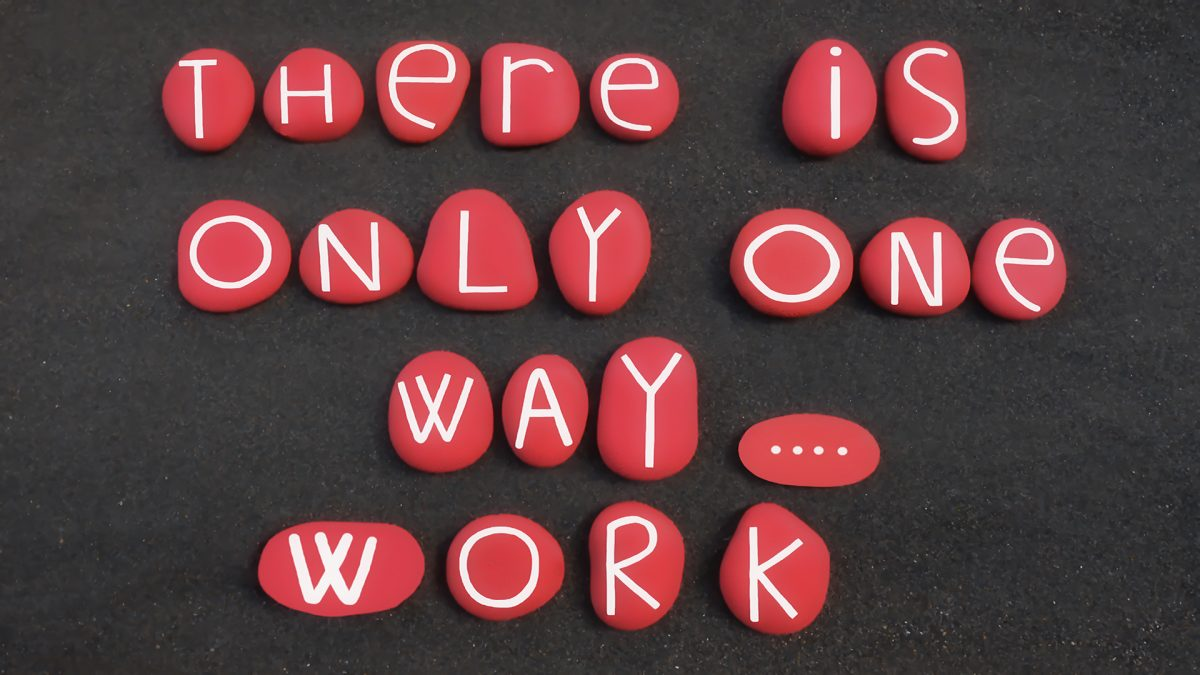 There is only one way .. work