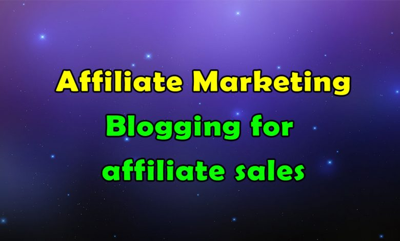 Blogging for affiliate sales in Affiliate Marketing