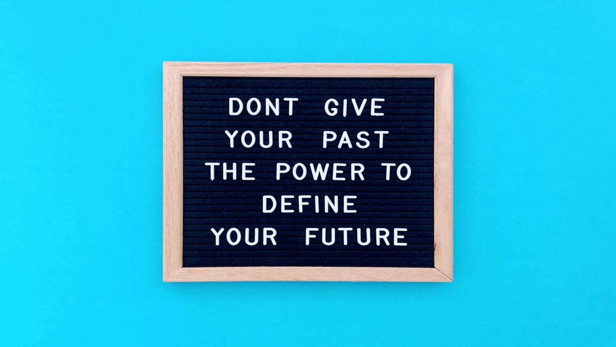 dont give your past the power to define your future
