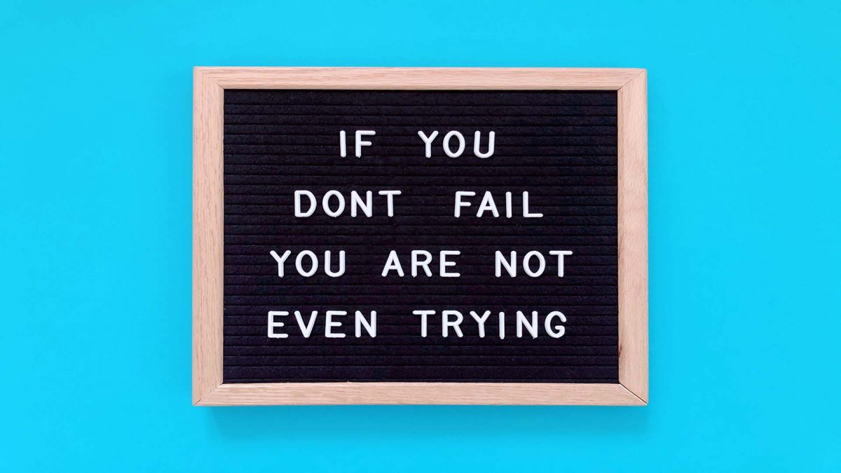 if you dont fail you are not even trying