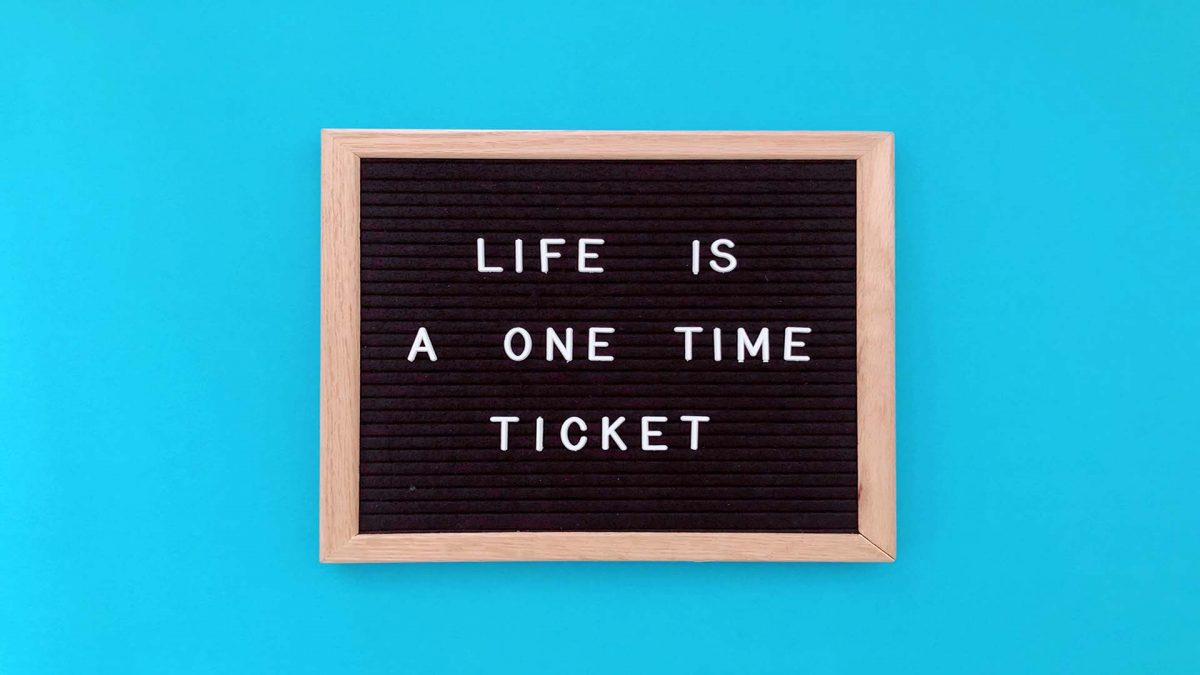 life is one time ticket