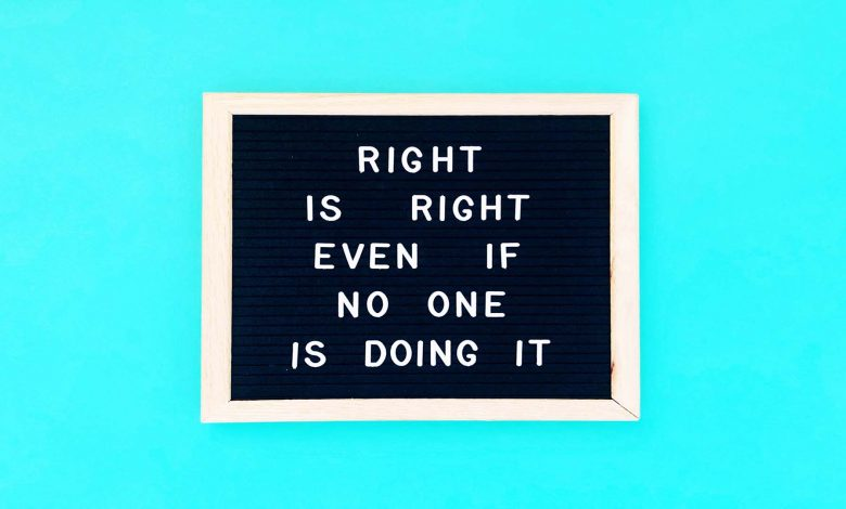 right is right even if no one is doing it