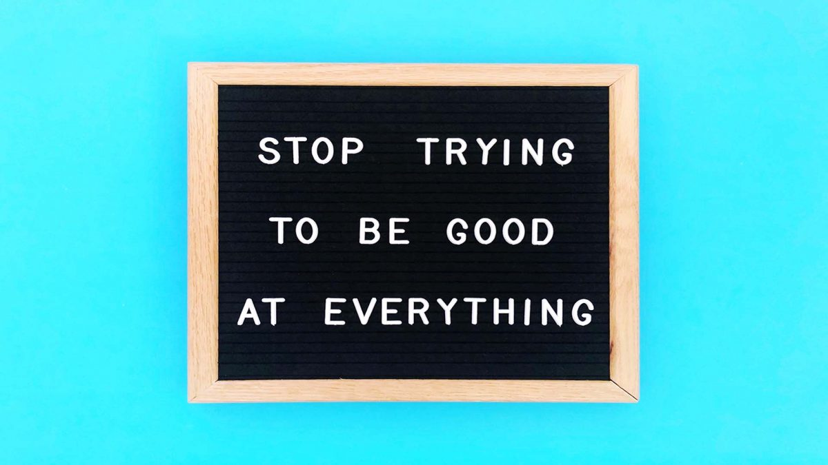 stop trying to be good at everything